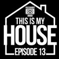 This Is My House 13