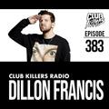 Club Killers Radio #383 - Dillon Francis