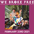 23.02.21 - We Broke Free