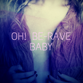 Oh! Be-Rave Baby