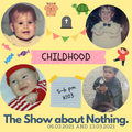 The Show about Nothing -  the random one about childhoods (06032021)