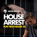 House Delivery - House Arrest sessions - Play Tech House 02 by D'YOR