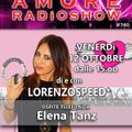 LORENZOSPEED* presents AMORE Radio Show 740 Venerdi 12 Ottobre 2018 with ELENA TANZ