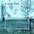 a slow thaw