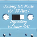Legendary DJ Tanco NYC - Journey Into House Vol. 35 Part 1