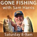 Gone Fishing with Sam Harris Saturday 12 June