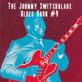 The Johnny Switchblade Blues Hour #9