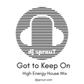 Got to Keep On - High Energy House Mix - dj sprouT - May 2020