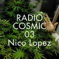Cosmic Delights - Radio Cosmic 03 - Nico Lopez