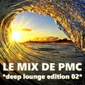 LE MIX DE PMC *DEEP LOUNGE EDITION 02*