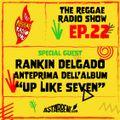 "THE REGGAE RADIO SHOW - Ep.22 Season 7 - Special Guest: Rankin Delgado presenta ""Up Like Seven"""