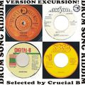 Version Excursion -  Drum Song one riddim mix selected by Crucial B (Crucial Vibes Soundsystem)