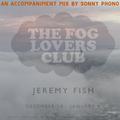 The Fog Lovers Club: An Accompaniment Mixtape for Jeremy Fish