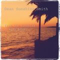 Dean Sunshine Smith - From the Sunshine with Love...