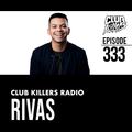 Club Killers Radio #333 - Rivas