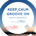 music for quarantine 01 – Keep Calm & Groove On | mixed by L'Man
