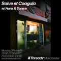 Solve et Coagula w/ Hanz & Sonice (Threads*Manchester) - 31-May-21