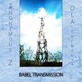 BABEL TRANSMISSION - By Anonymous Z & Ola Cocosova