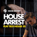 House Delivery - House Arrest sessions - Play Tech House 03 by D'YOR
