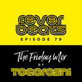 The Friday Mix by Togarashi - #79 Fever beats