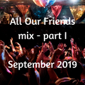 All Our Friends, 14 September 2019, Part I