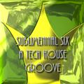 DJ SirRage SUBLIMENNIAL SIX A TECH HOUSE GROOVE