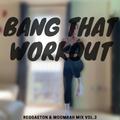 Bang That Workout - Reggaeton & Moombah! Mix Vol.2