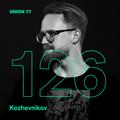UNION 77 PODCAST EPISODE № 126 BY KOZHEVNIKOV