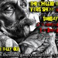 THe CHiLLeD iDyLLiC ViBeS SHoW SuNDAy 11th oCT 20