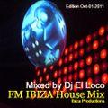 FM Ibiza House Mix Oct-01-2011 - Mixed by Dj El Loco (continuous mixed)