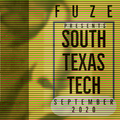 Fuze presents :: SOUTH TEXAS TECH :: September 2020