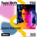 Topic Drift Takeover w/ Vincent Grabowski (16/06/20)
