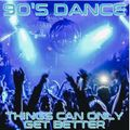 90'S DANCE : THINGS CAN ONLY GET BETTER