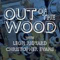 Leon Ridyard & Christopher Evans - Out of the Wood, Show 130