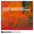 Muskox Records Headspace 0011 by T3CHOFF & Guest: Menci