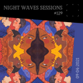 Night Waves Sessions #129: World Covers [09-04-2021]