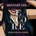 Encore Mixtape Vol.7 By Dj WaxFiend