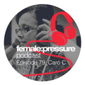 female:pressure podcast Episode 79: Caro C