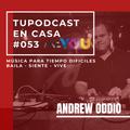 ANDREW ODDIO_TUPODCASTENCASA ANDYOU #053