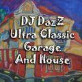 DJ DazZ Presents: Ultra Classic Garage & House Volume 1