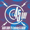 45 Day Radio Show Ep.4 feat DJ Bacon