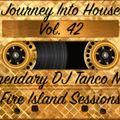 Legendary DJ Tanco NYC - Journey Into House Vol. 42 Fire Island Sessions
