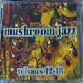 Mark Farina-Mushroom Jazz mixtape series Vols. 12-13, Recorded 6.94 + 8.94