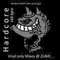 H A R D C O R  E  .  164 bpm /  anders dreht sich auch gut @ ZüNiX....  Mix