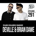Club Killers Radio #291 - Deville & Brian Dawe