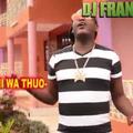 DJ FRANCOL - BEST OF GACHATHI WA THUO MIX
