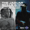 The Jaguar Skills Show w/ Femi Fem – 09/04/21