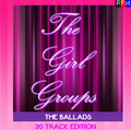 THE GIRL GROUPS : THE BALLADS