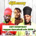 DJ KENNY CRY EVERYDAY REGGAE DANCEHALL MIX OCT 2016