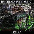 Bricolage Podcast #71 - Urgula